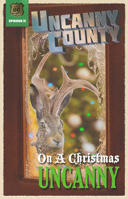 Poster for Uncanny County Episode 11, On A Christmas Uncanny by Todd Faulkner (featuring a Jackalope)