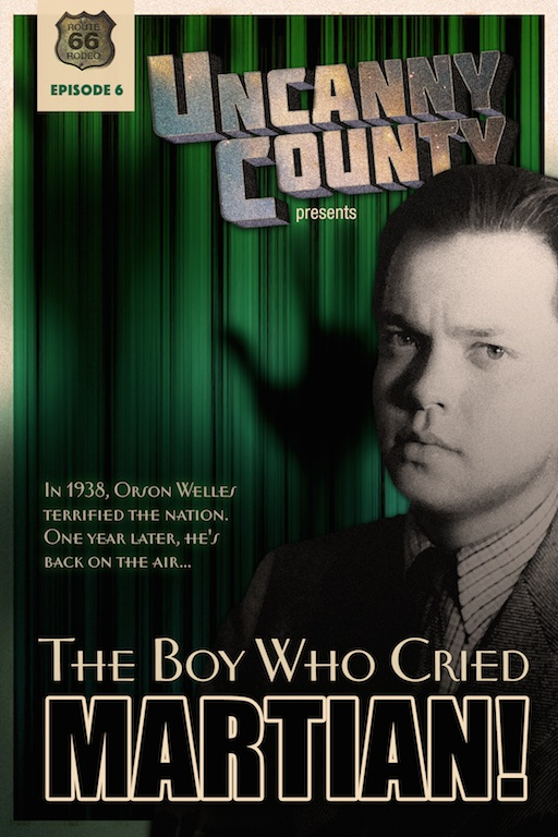 Poster for Uncanny County episode 6, The Boy Who Cried Martian by Todd Faulkner (a tale of what happened to Orson Welles after War of the Worlds).
