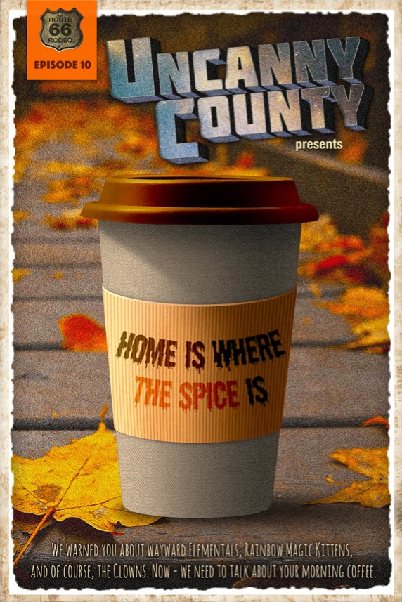 Poster for Uncanny County episode 10, Home Is Where The Spice Is, by Todd Faulkner