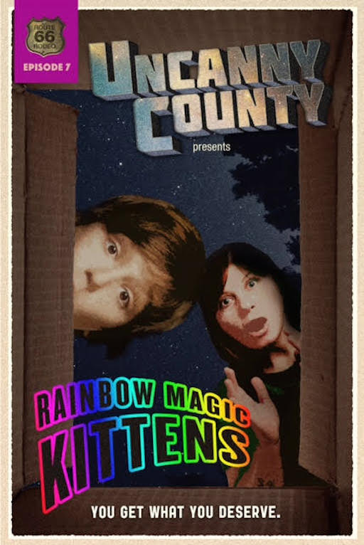 Poster for Uncanny County episode 7, Rainbow Magic Kittens by Nicole Greevy