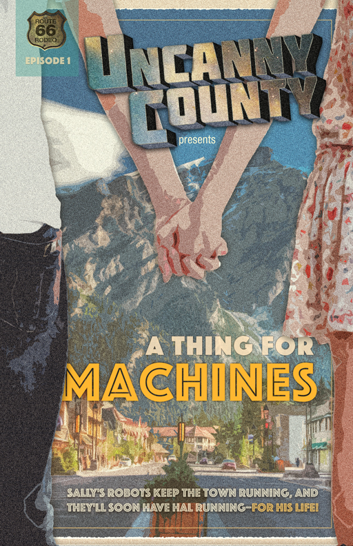 Poster for Episode 1 of Uncanny County, A Thing For Machines by Todd Faulkner