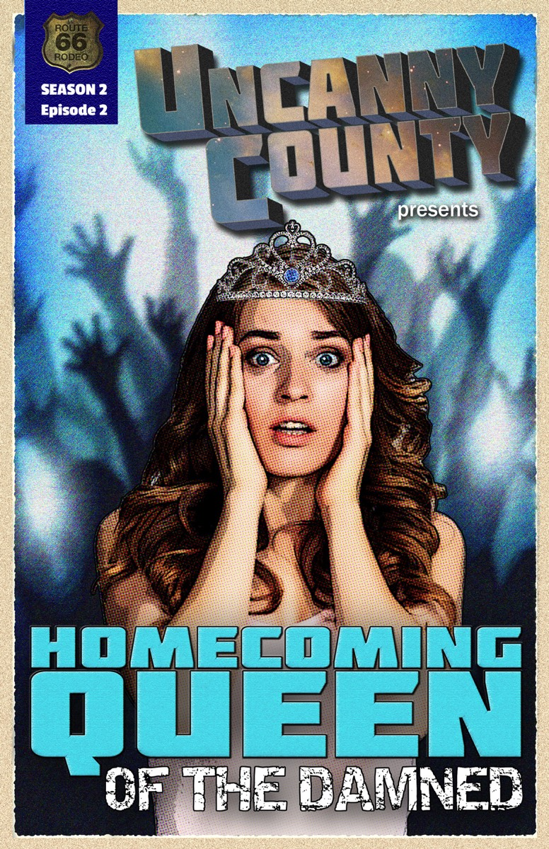 Poster for Homecoming Queen of the Damned, by Todd Faulkner (Episode 202 of Uncanny County)